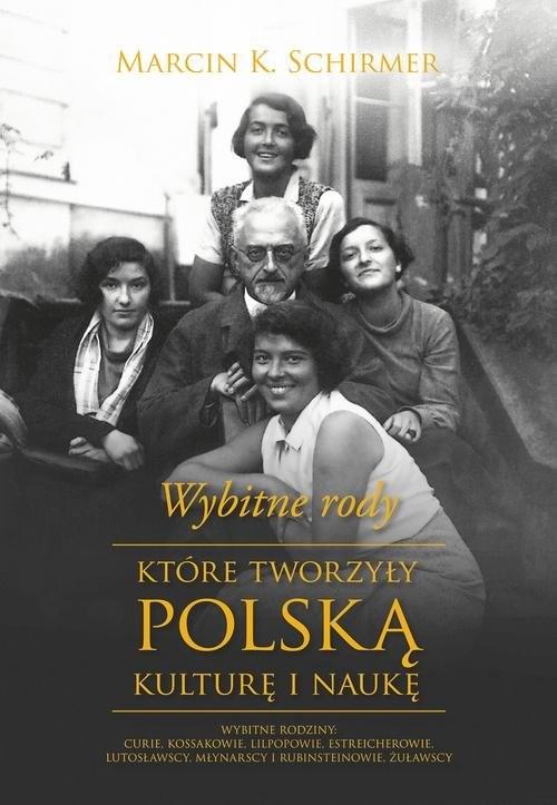 okładka Wybitne rody, które tworzyły polską kulturę i naukę, Książka | Marcin Konrad Schirmer
