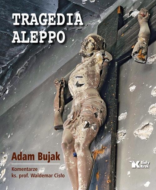 okładka Tragedia Aleppo, Książka | Adam Bujak, Waldemar Cisło