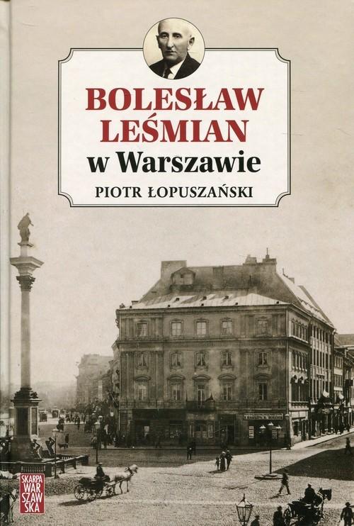 okładka Bolesław Leśmian w Warszawie, Książka | Piotr Łopuszański