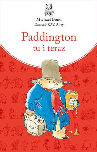okładka Paddington tu i teraz. Nowe wydanie, Książka   Bond Michael