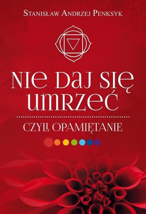 okładka Nie daj się umrzeć, czyli opamiętanie, Książka | Stanisław Andrzej Penksyk