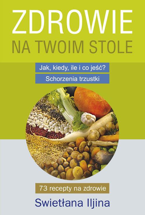 okładka Zdrowie na Twoim stole Jak, kiedy, ile i co jeść? Schorzenia trzustki, Książka | Iljina Swietłana