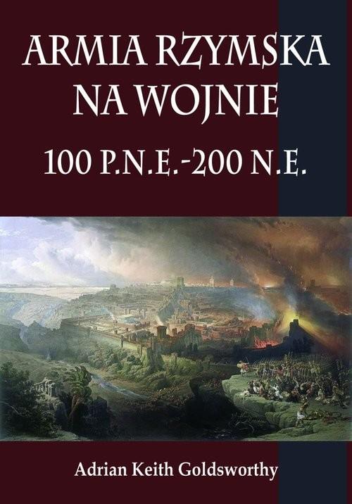 okładka Armia rzymska na wojnie 100 p.n.e.-200 n.e., Książka | Adrian Keith Goldsworthy