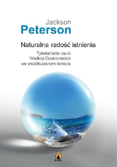 okładka Naturalna radość istnienia Tybetańskie nauki Wielkiej Doskonałości we współczesnym świecie, Książka | Peterson Jackson