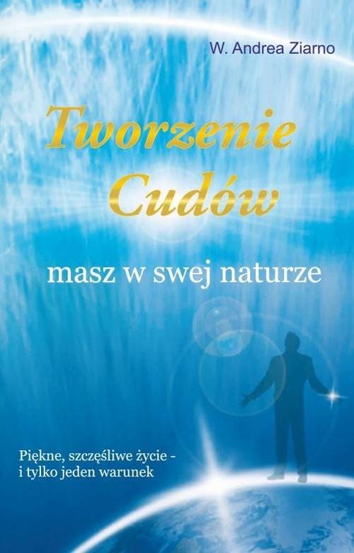 okładka Tworzenie cudów masz w swej naturze, Książka | W. Andrea Ziarno