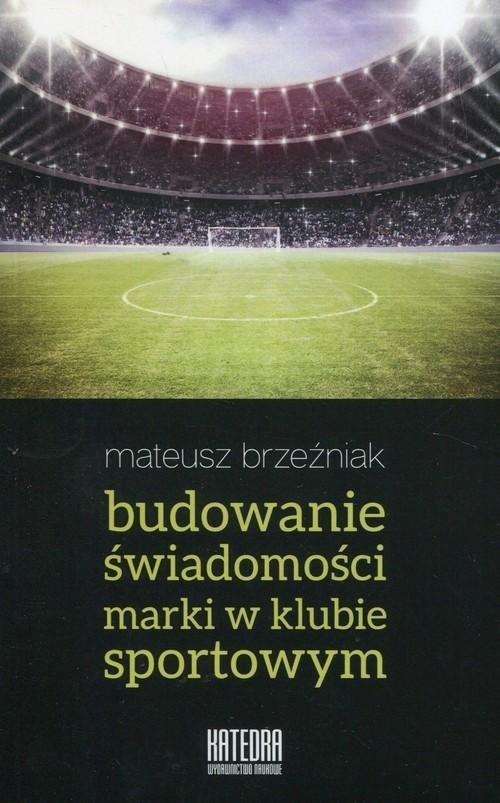 okładka Budowanie świadomości marki w klubie sportowym, Książka | Brzeźniak Mateusz
