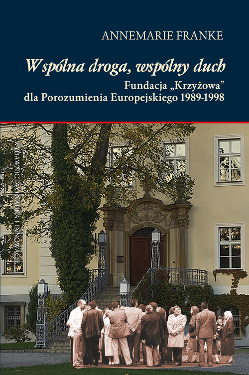 """okładka Wspólna droga, wspólny duch Fundacja """"Krzyżowa"""" dla Porozumienia Europejskiego 1989-1998, Książka   Annemarie Franke"""