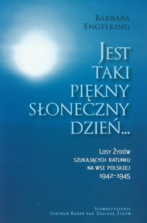 okładka Jest taki piękny słoneczny dzień Losy Żydów szukających ratunku na wsi polskiej 1942-1945, Książka | Engelking Barbara