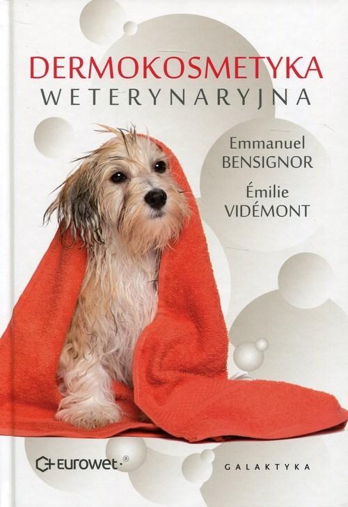 okładka Dermokosmetyka weterynaryjna, Książka   Emmanuel Bensignor, Emilie Videmont
