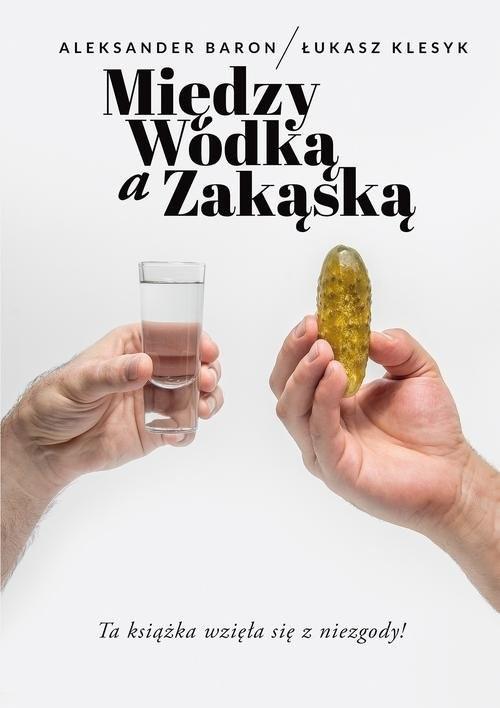 okładka Między wódką a zakąską, Książka   Aleksander Baron, Łukasz Klesyk