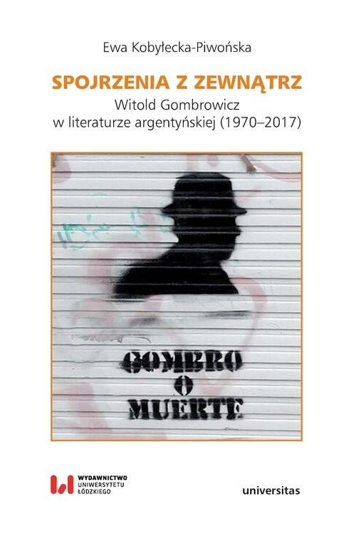 okładka Spojrzenia z zewnątrz Witold Gombrowicz w literaturze argentyńskiej (1970–2017), Książka | Ewa Kobyłecka-Piwońska