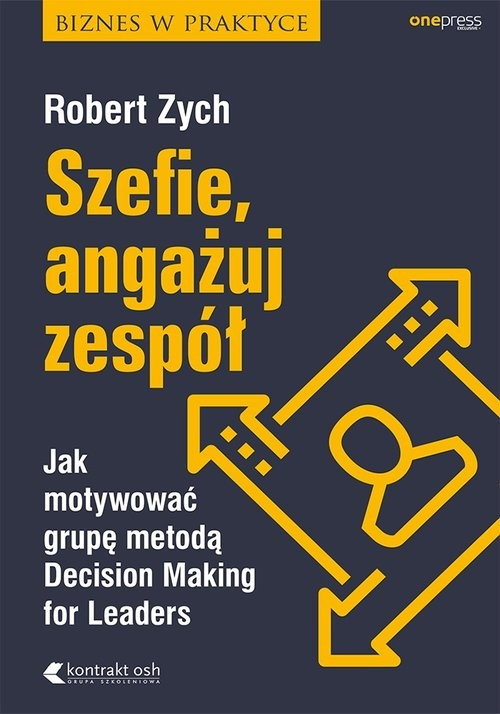 okładka Szefie, angażuj zespół Jak motywować grupę metodą Decision Making for Leaders, Książka | Zych Robert