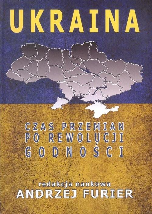 okładka Ukraina Czas przemian po rewolucji godności, Książka | Praca Zbiorowa