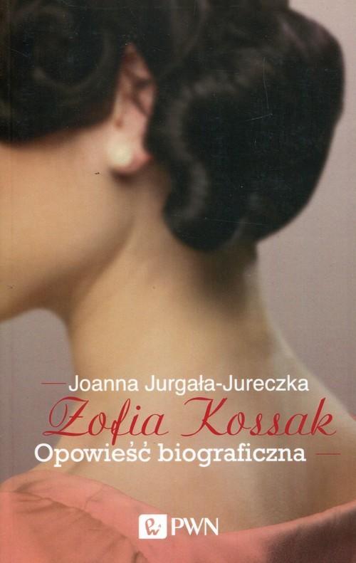 okładka Zofia Kossak Opowieść biograficzna, Książka | Joanna Jurgała-Jureczka