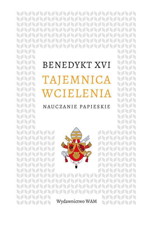 okładka Tajemnica wcielenia Nauczanie papieskieksiążka |  | Benedykt XVI