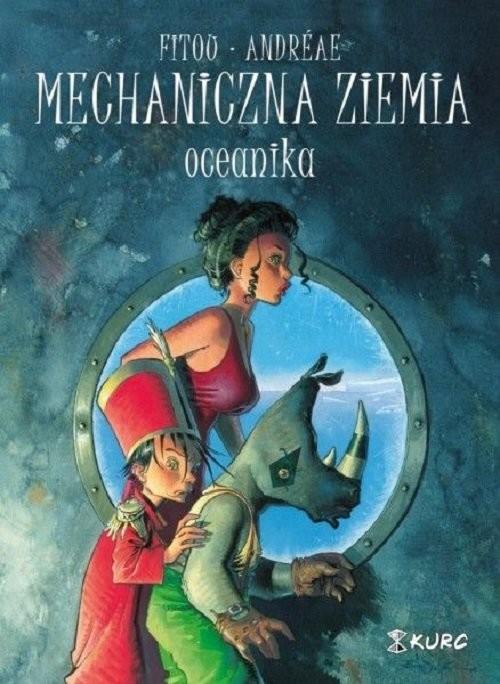 okładka Mechaniczna ziemia Tom 1 Oceanika, Książka | Patrick Fitou, Jean-Baptiste Andreae