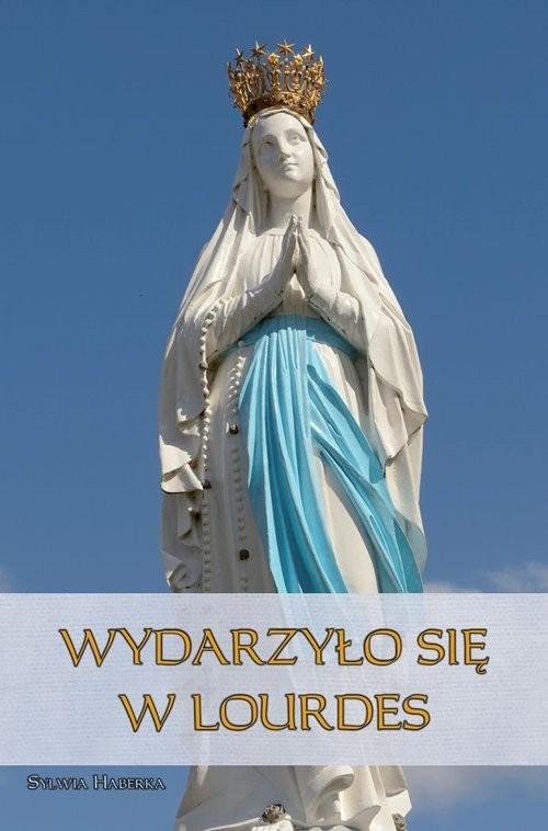 okładka Wydarzyło się w Lourdesksiążka      Haberka Sylwia