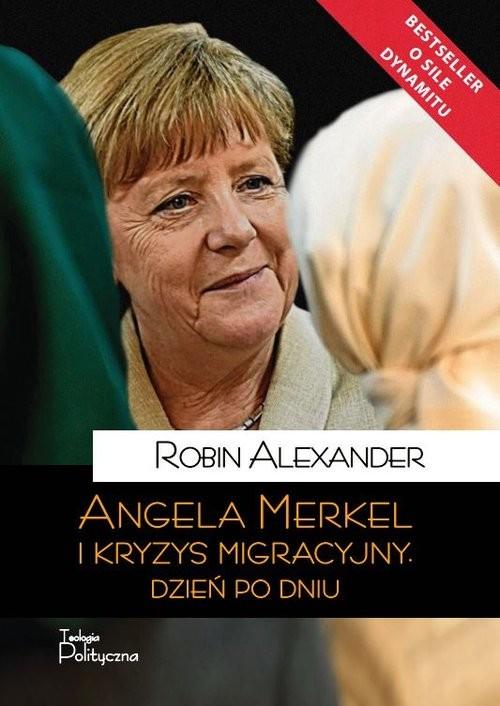 okładka Angela Merkel i kryzys migracyjny Dzień po dniu, Książka | Alexander Robin