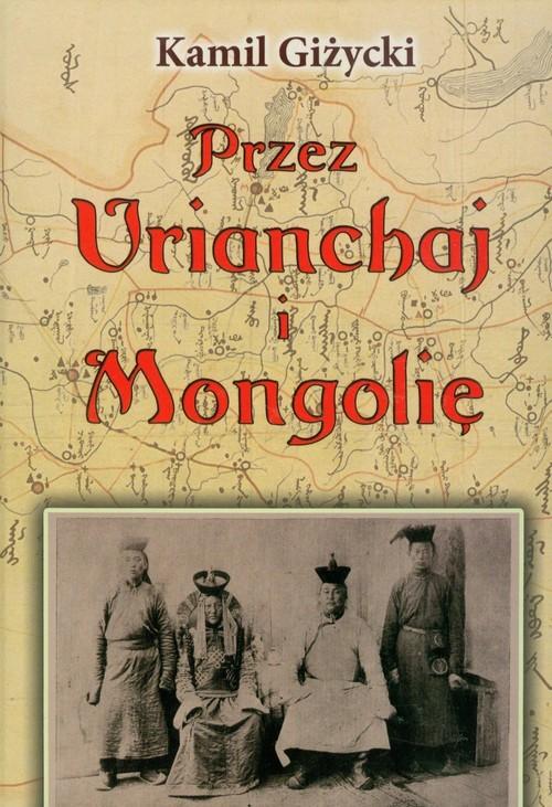 okładka Przez Urianchaj i Mongolię Wspomnienia z lat 1920-1921, Książka   Giżycki Kamil