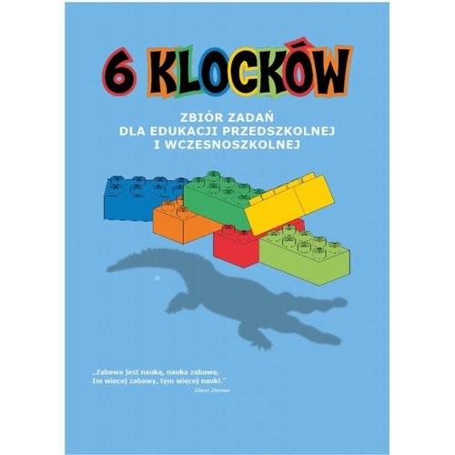 okładka 6 klocków Zbiór zadań dla edukacji przedszkolnej i wczesnoszkolnej, Książka | Praca Zbiorowa