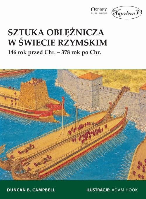 okładka Sztuka oblężnicza w świecie rzymskim 146 rok przed Chr. - 378 rok po Chr., Książka | B. Duncan Campbell