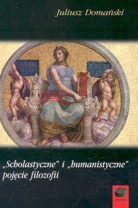 okładka Scholastyczne i humanistyczne pojęcie filozofii, Książka   Domański Juliusz