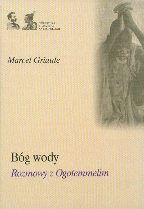 okładka Bóg wody rozmowy z Ogotemmelim, Książka | Griaule Marcel