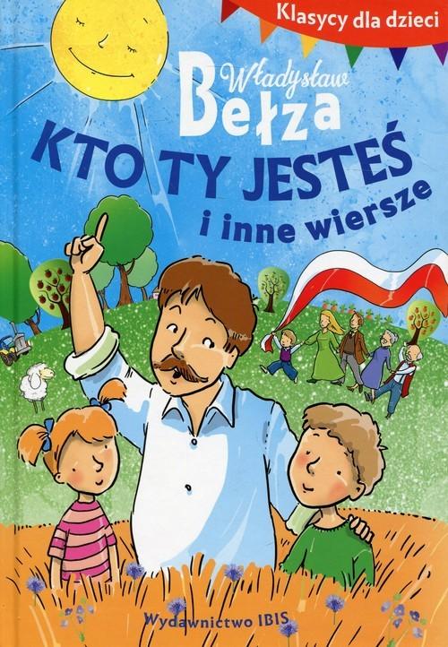 okładka Klasycy dla dzieci Kto ty jesteś i inne wiersze, Książka | Bełza Władysław