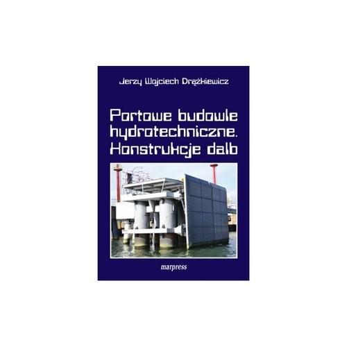 okładka Portowe budowle hydrotechniczne Konstrukcje dalb, Książka   Jerzy Wojciech Dążkiewicz