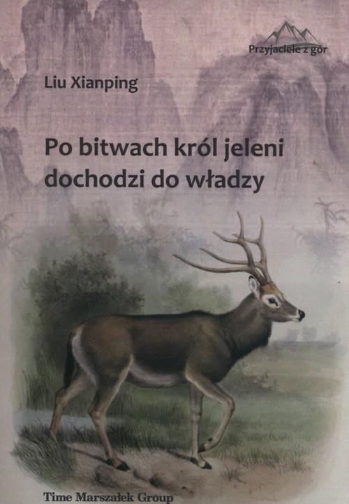 okładka Po bitwach król jeleni dochodzi do władzy, Książka | Xianping Liu