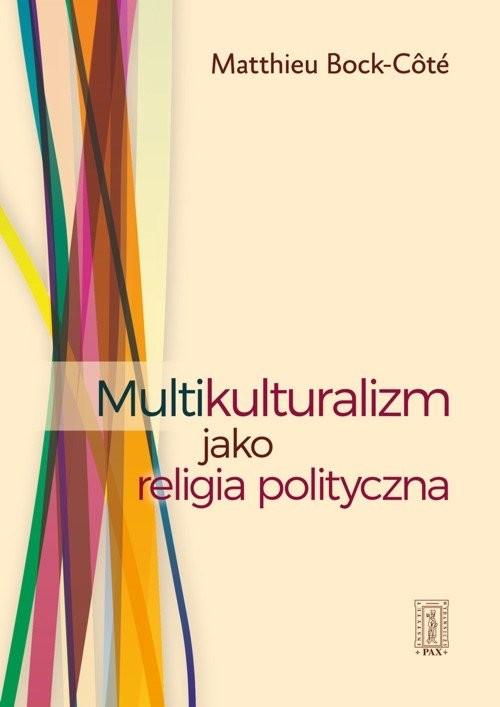 okładka Multikulturalizm jako religia polityczna, Książka | Bock-Cote Matthieu