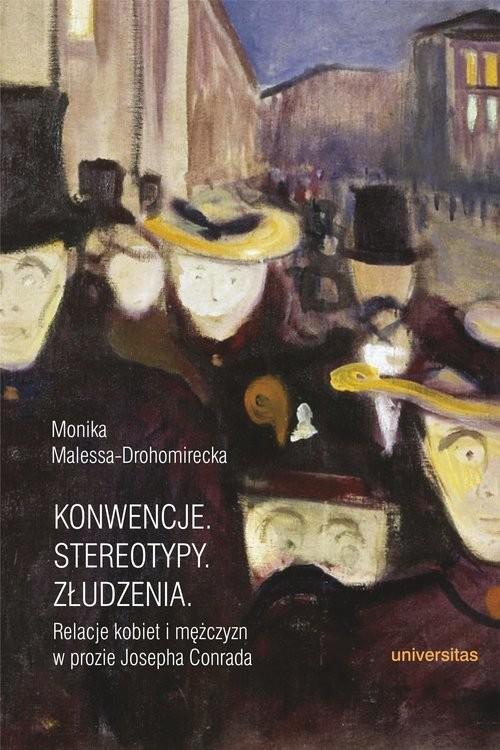 okładka Konwencje Stereotypy Złudzenia Relacje kobiet i mężczyzn w prozie Josepha Conrada, Książka | Malessa-Drohomirecka Monika