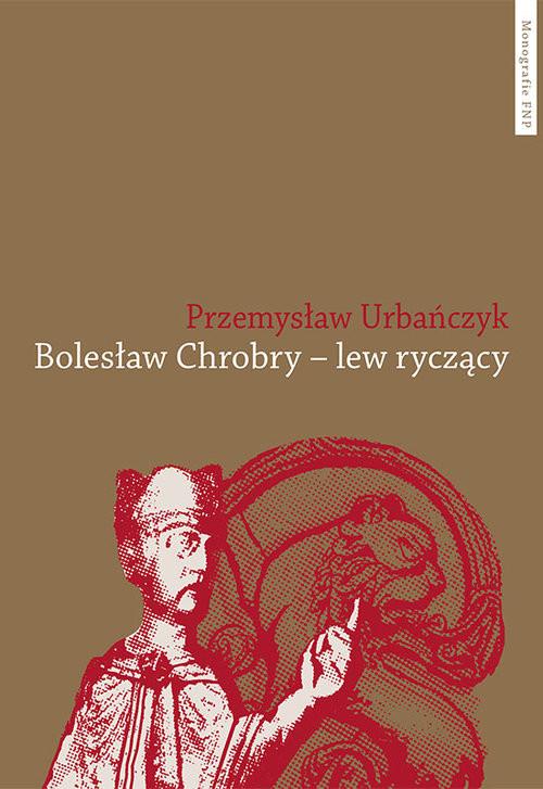 okładka Bolesław Chrobry - lew ryczący, Książka | Urbańczyk Przemysław
