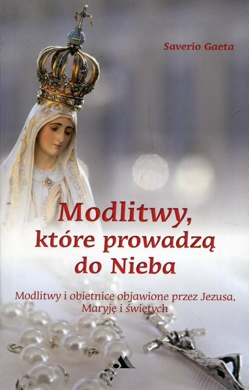 okładka Modlitwy które prowadzą do nieba Modlitwy i obietnice objawione przez Jezusa, Maryję i świętych, Książka   Gaeta Saverio