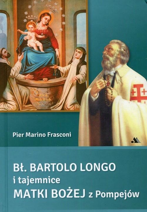 okładka Bł Bartolo Longo i tajemnice Matki Bożej z Pompejów, Książka   Pier Marino Frasconi