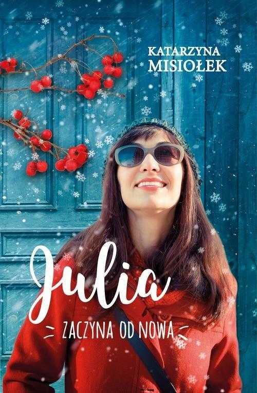 okładka Julia zaczyna od nowa, Książka | Misiołek Katarzyna