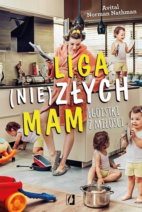 okładka Liga (nie)złych mam Egoistki z miłości, Książka | Avital Norman Nathman
