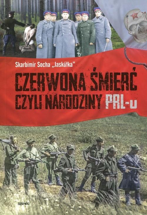 okładka Czerwona śmierć czyli narodziny PRL-uksiążka      Skarbimir Jaskółka Socha