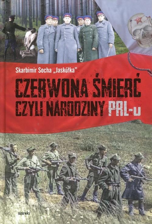 okładka Czerwona śmierć czyli narodziny PRL-u, Książka | Skarbimir Jaskółka Socha
