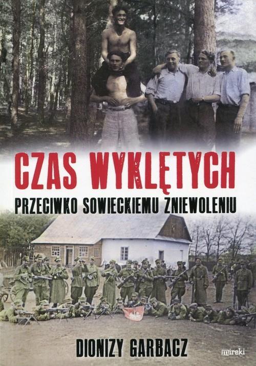 okładka Czas Wyklętych przeciwko sowieckiemu zniewoleniu, Książka | Garbacz Dionizy