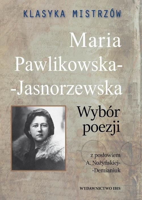 okładka Klasyka mistrzów Maria Pawlikowska-Jasnorzewska Wybór poezji, Książka | Pawlikowska-Jasnorzewska Maria