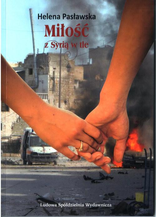 okładka Miłość z Syrią w tle, Książka | Pasławska Helena