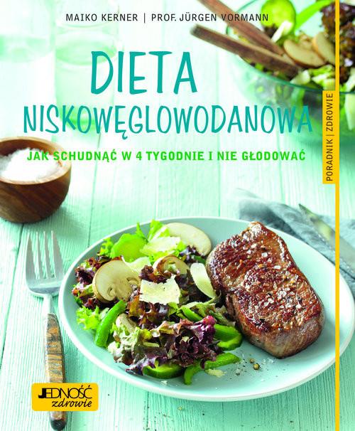 okładka Dieta niskowęglowodanowa Jak schudnąćw 4 tygodnie i nie głodować. Poradnik zdrowie, Książka | Maiko Kerner, Jürgen Vormann