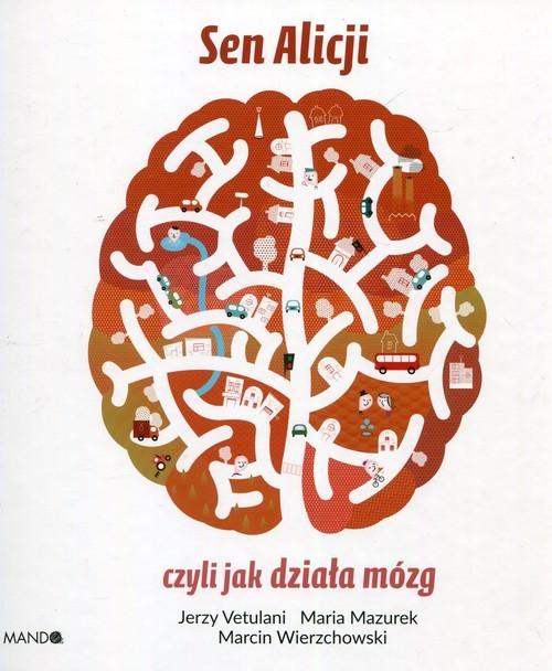 okładka Sen Alicji czyli jak działa mózgksiążka |  | Jerzy  Vetulani, Maria  Mazurek, M Wierzchowski