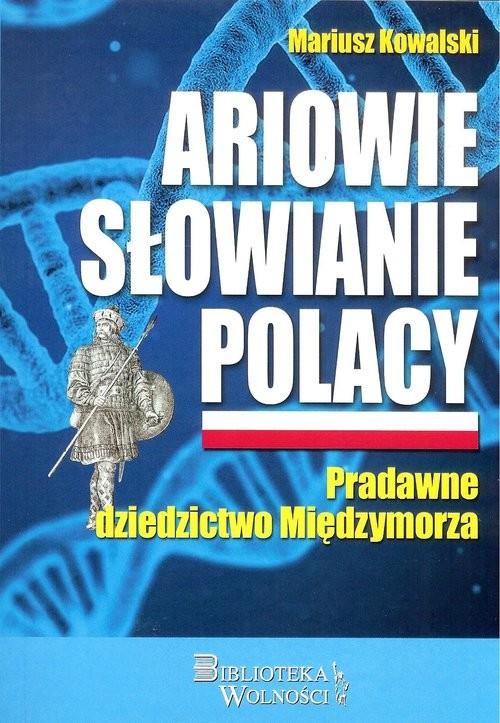 okładka Ariowie Słowianie Polacy Pradawne dziedzictwo Międzymorza, Książka | Kowalski Mariusz