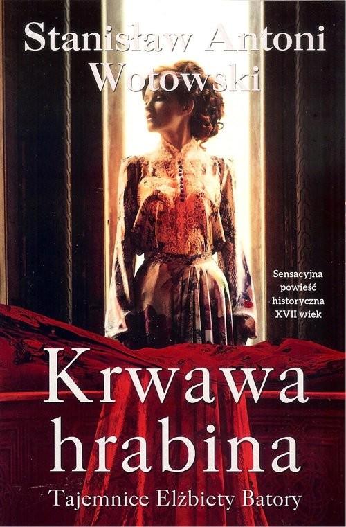 okładka Krwawa hrabina, Książka | Stanisław Antoni Wotowski