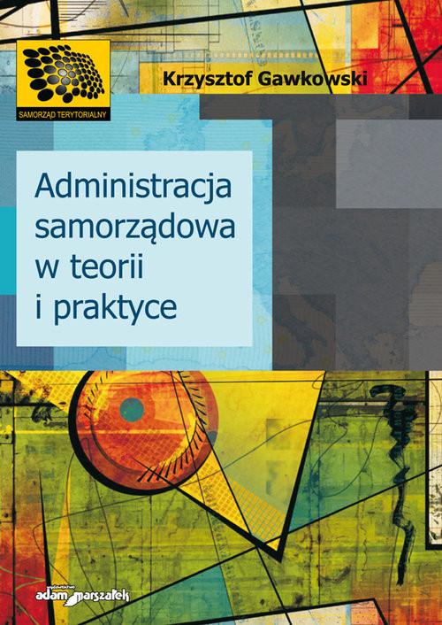 okładka Administracja samorządowa w teorii i praktyce, Książka | Gawkowski Krzysztof