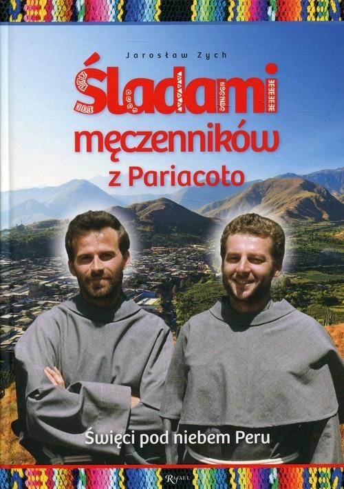 okładka Śladami męczenników z Pariacoto Święci pod niebem Peru, Książka | Zych Jarosław