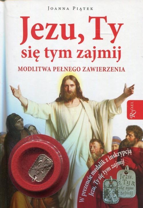 okładka Jezu, Ty się tym zajmij z medalikiem Modlitwa pełnego zawierzenia, Książka | Piątek Joanna