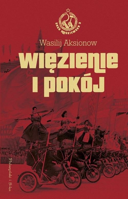 okładka Więzienie i pokój Saga moskiewska tom 3, Książka | Wasilij Aksionow